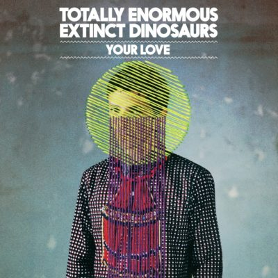 Totally Enormous Extinct Dinosaurs - Your Love (2012)