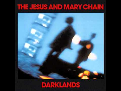 The Jesus And Mary Chain – Darklands (1987)